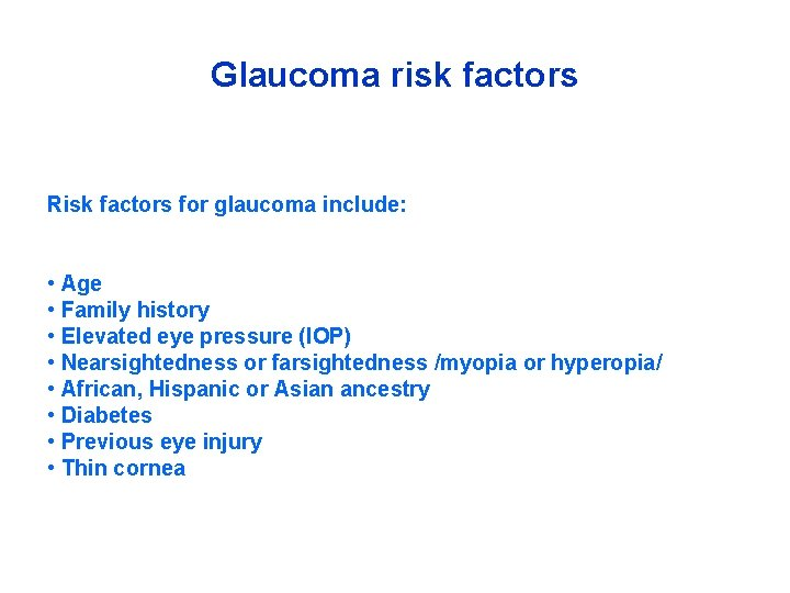 Glaucoma risk factors Risk factors for glaucoma include: • Age • Family history •