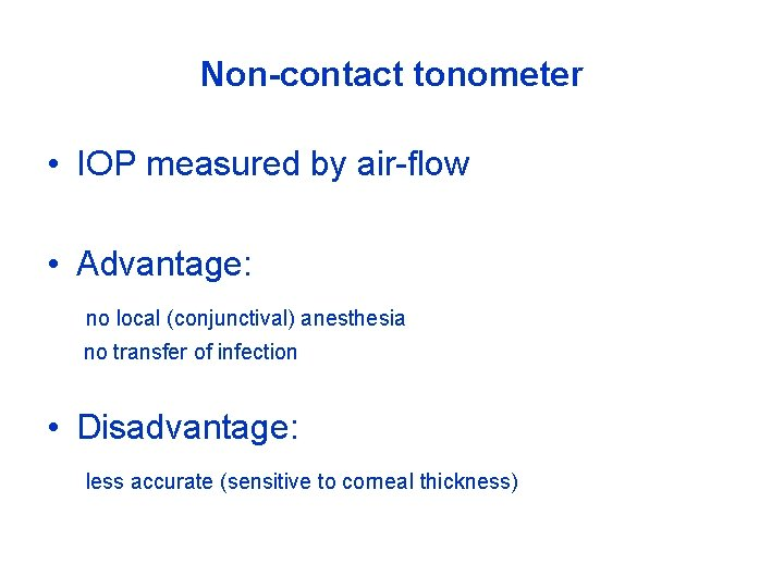 Non-contact tonometer • IOP measured by air-flow • Advantage: no local (conjunctival) anesthesia no