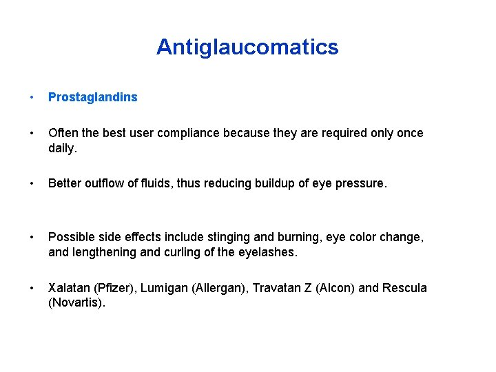 Antiglaucomatics • Prostaglandins • Often the best user compliance because they are required only