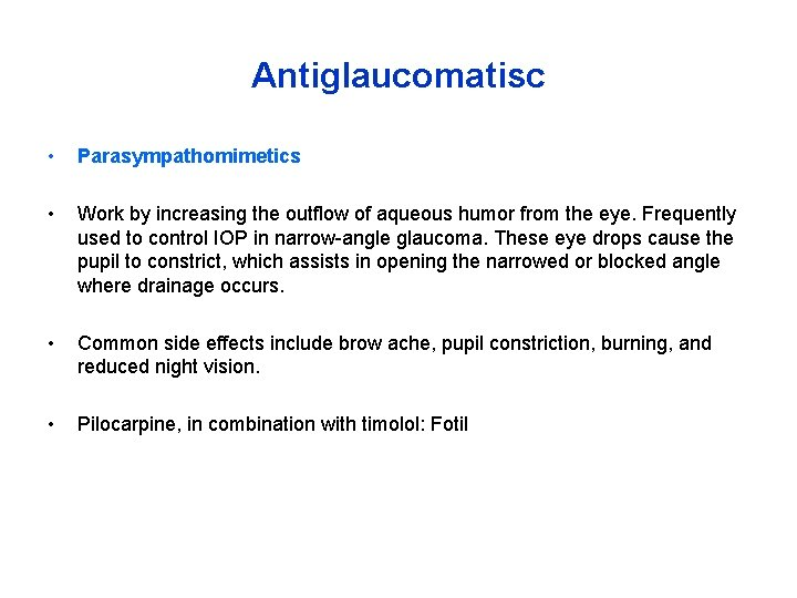 Antiglaucomatisc • Parasympathomimetics • Work by increasing the outflow of aqueous humor from the