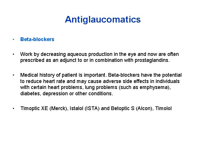 Antiglaucomatics • Beta-blockers • Work by decreasing aqueous production in the eye and now