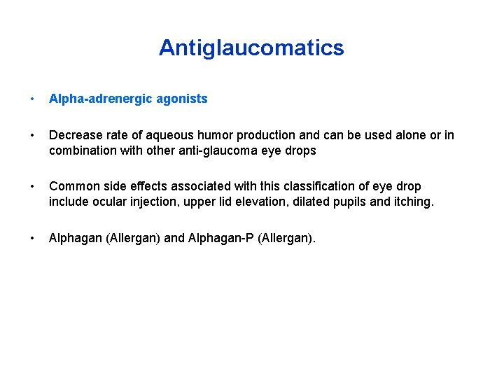 Antiglaucomatics • Alpha-adrenergic agonists • Decrease rate of aqueous humor production and can be