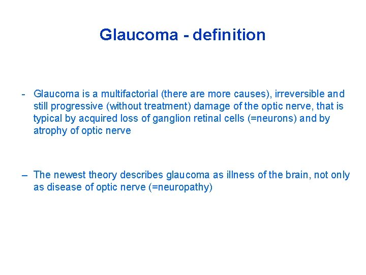 Glaucoma - definition - Glaucoma is a multifactorial (there are more causes), irreversible and