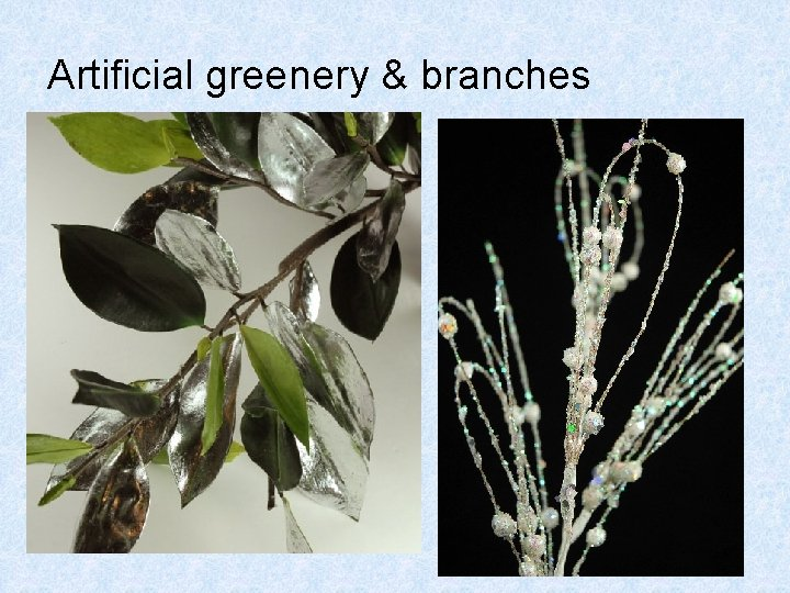 Artificial greenery & branches