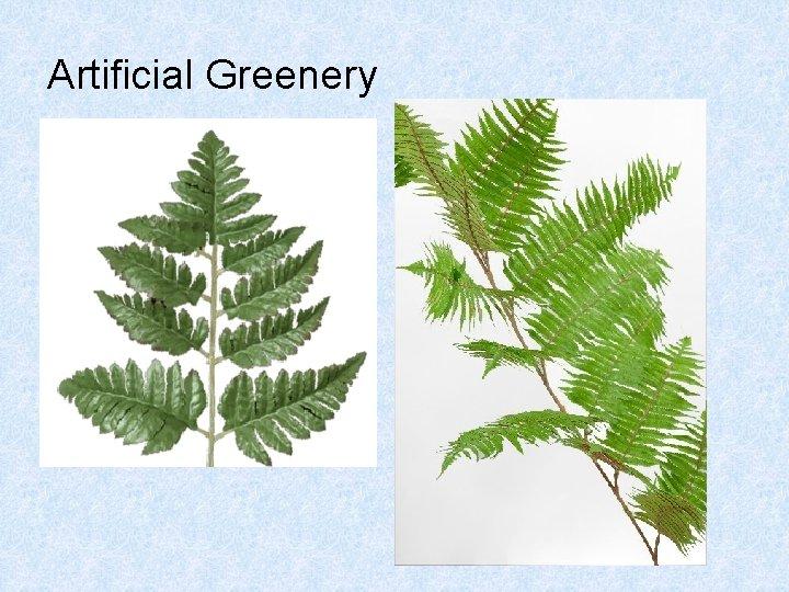 Artificial Greenery