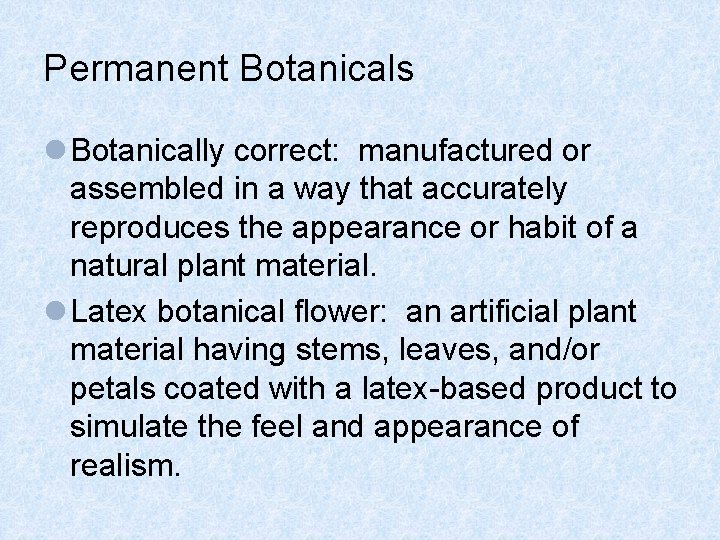 Permanent Botanicals l Botanically correct: manufactured or assembled in a way that accurately reproduces