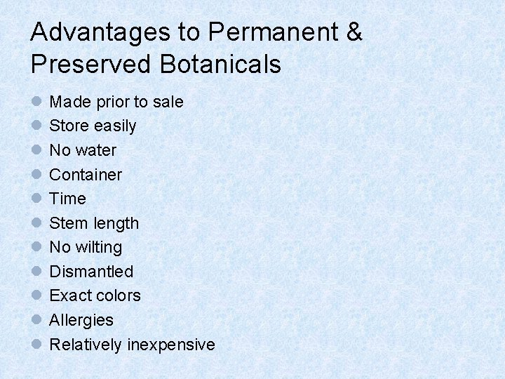 Advantages to Permanent & Preserved Botanicals l l l Made prior to sale Store