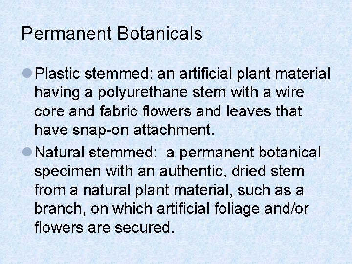 Permanent Botanicals l Plastic stemmed: an artificial plant material having a polyurethane stem with