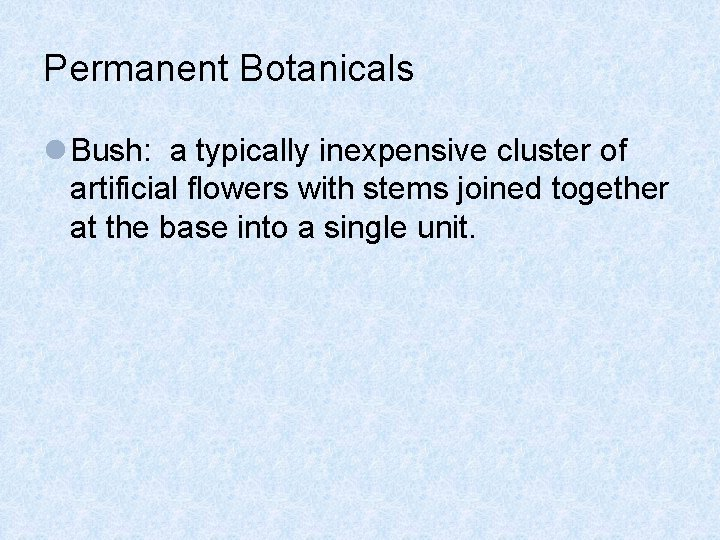 Permanent Botanicals l Bush: a typically inexpensive cluster of artificial flowers with stems joined