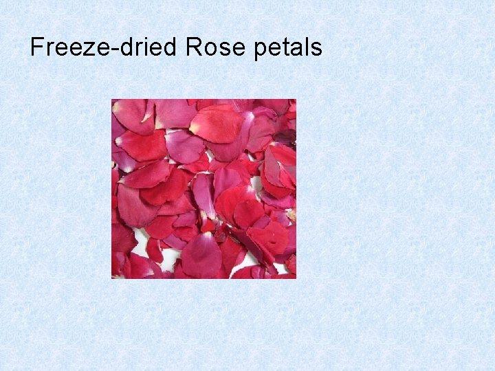 Freeze-dried Rose petals
