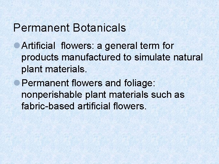 Permanent Botanicals l Artificial flowers: a general term for products manufactured to simulate natural