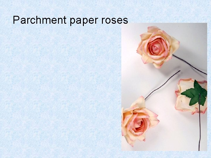 Parchment paper roses