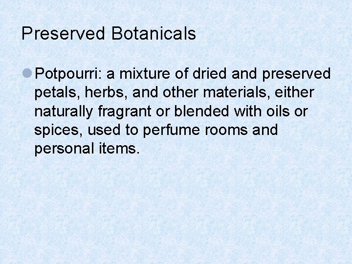 Preserved Botanicals l Potpourri: a mixture of dried and preserved petals, herbs, and other
