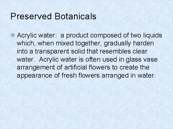 Preserved Botanicals l Acrylic water: a product composed of two liquids which, when mixed
