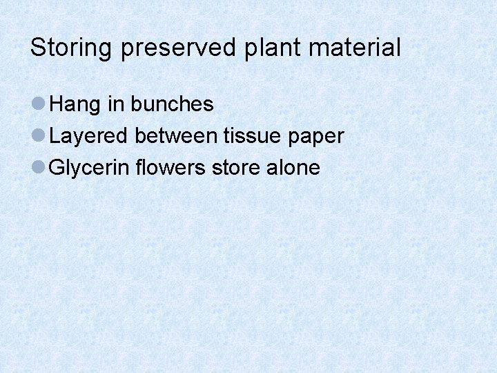 Storing preserved plant material l Hang in bunches l Layered between tissue paper l