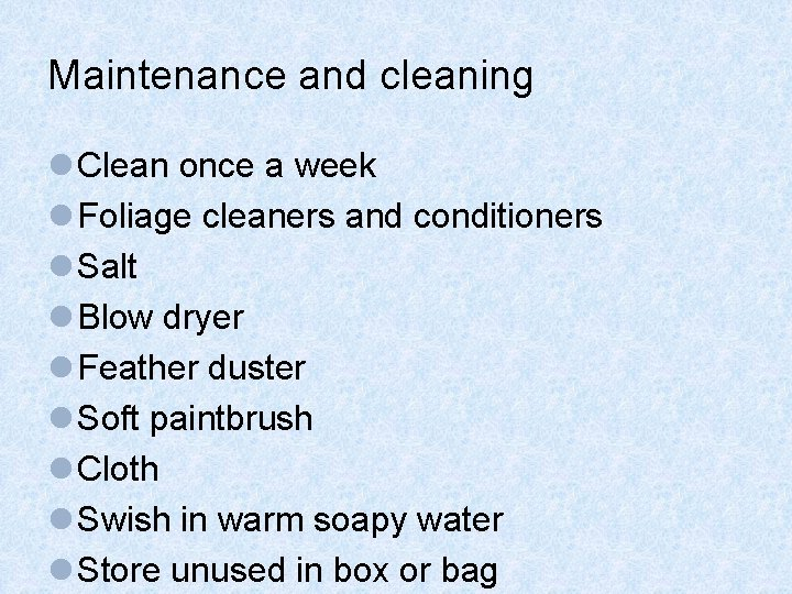 Maintenance and cleaning l Clean once a week l Foliage cleaners and conditioners l
