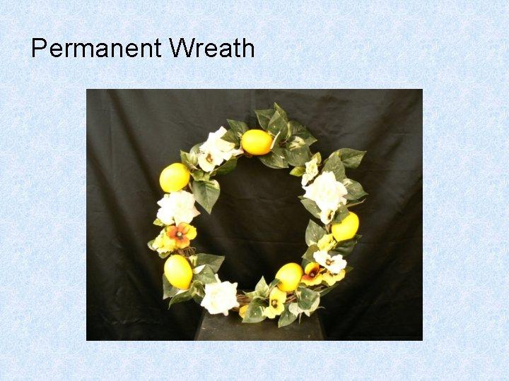 Permanent Wreath