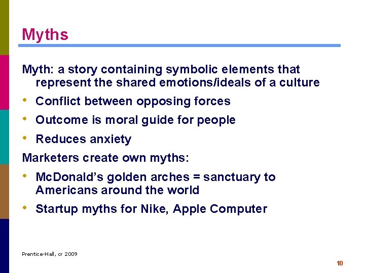 Myths Myth: a story containing symbolic elements that represent the shared emotions/ideals of a