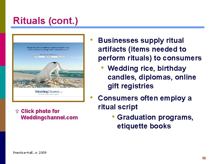 Rituals (cont. ) • Businesses supply ritual artifacts (items needed to perform rituals) to