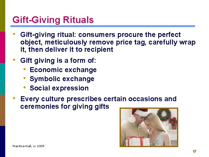 Gift-Giving Rituals • Gift-giving ritual: consumers procure the perfect object, meticulously remove price tag,