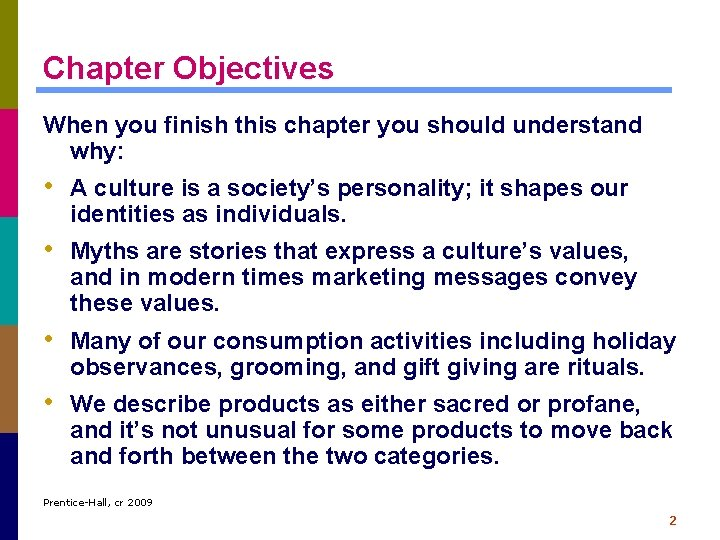 Chapter Objectives When you finish this chapter you should understand why: • A culture