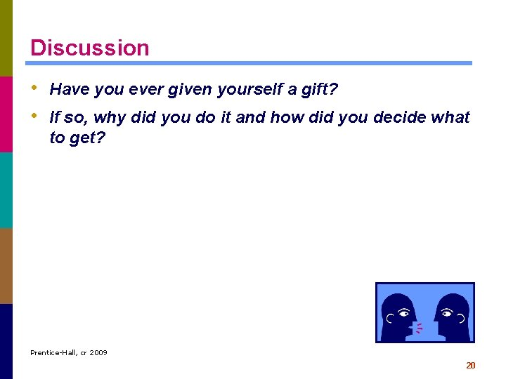 Discussion • Have you ever given yourself a gift? • If so, why did