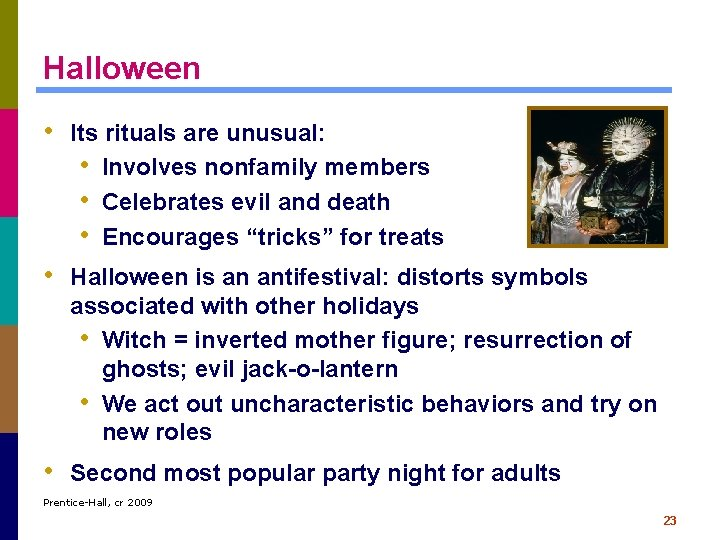 Halloween • Its rituals are unusual: • Involves nonfamily members • Celebrates evil and
