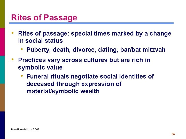 Rites of Passage • Rites of passage: special times marked by a change in