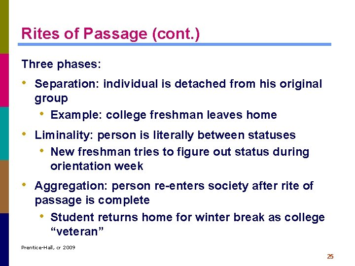 Rites of Passage (cont. ) Three phases: • Separation: individual is detached from his