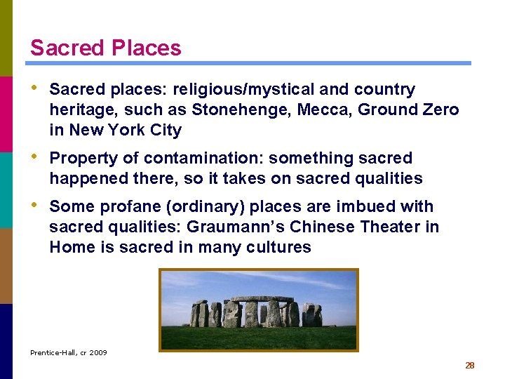 Sacred Places • Sacred places: religious/mystical and country heritage, such as Stonehenge, Mecca, Ground