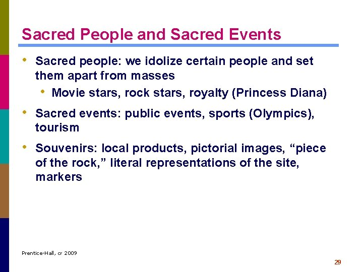 Sacred People and Sacred Events • Sacred people: we idolize certain people and set