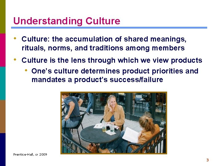 Understanding Culture • Culture: the accumulation of shared meanings, rituals, norms, and traditions among