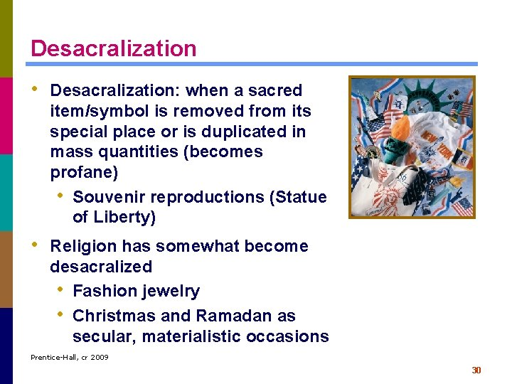 Desacralization • Desacralization: when a sacred item/symbol is removed from its special place or