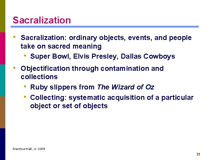 Sacralization • Sacralization: ordinary objects, events, and people take on sacred meaning • Super