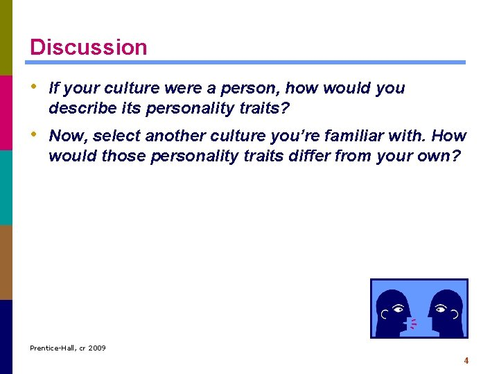 Discussion • If your culture were a person, how would you describe its personality