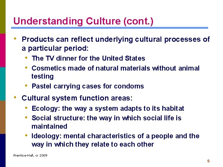 Understanding Culture (cont. ) • Products can reflect underlying cultural processes of a particular