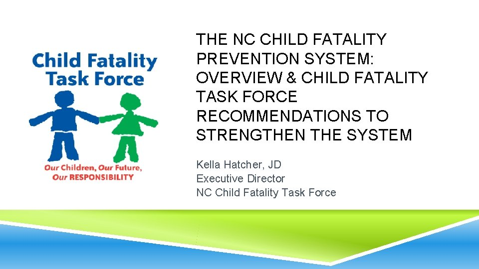THE NC CHILD FATALITY PREVENTION SYSTEM: OVERVIEW & CHILD FATALITY TASK FORCE RECOMMENDATIONS TO
