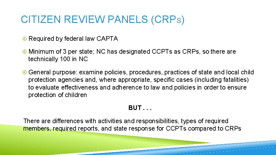 CITIZEN REVIEW PANELS (CRPS) Required by federal law CAPTA Minimum of 3 per state;