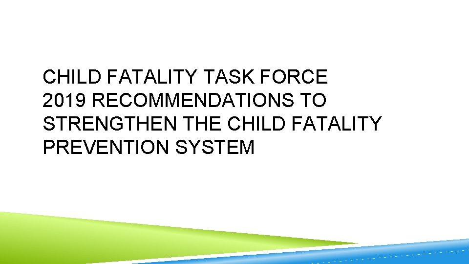CHILD FATALITY TASK FORCE 2019 RECOMMENDATIONS TO STRENGTHEN THE CHILD FATALITY PREVENTION SYSTEM