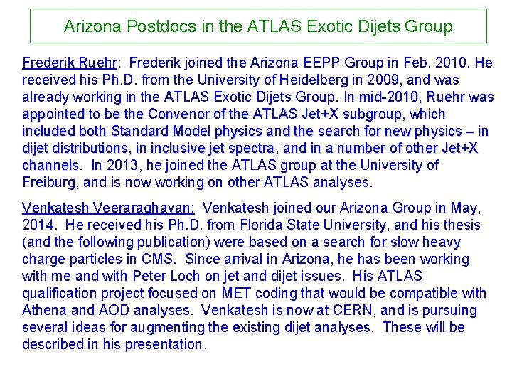Arizona Postdocs in the ATLAS Exotic Dijets Group Frederik Ruehr: Frederik joined the Arizona
