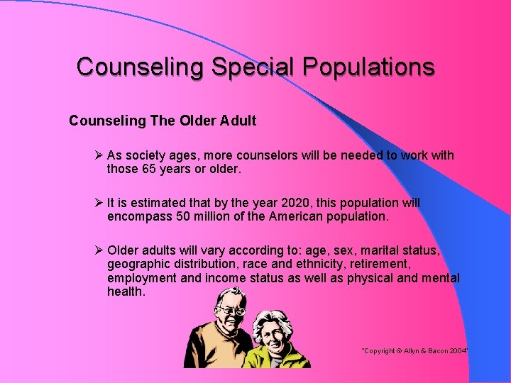 Counseling Special Populations Counseling The Older Adult Ø As society ages, more counselors will