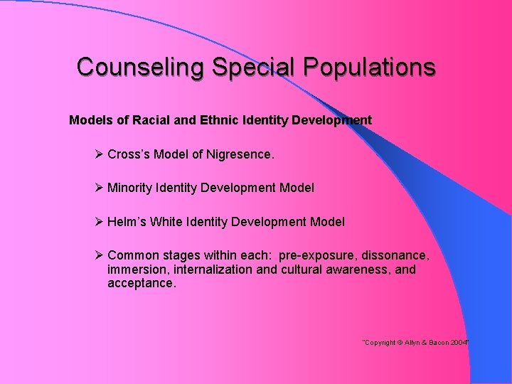 Counseling Special Populations Models of Racial and Ethnic Identity Development Ø Cross's Model of