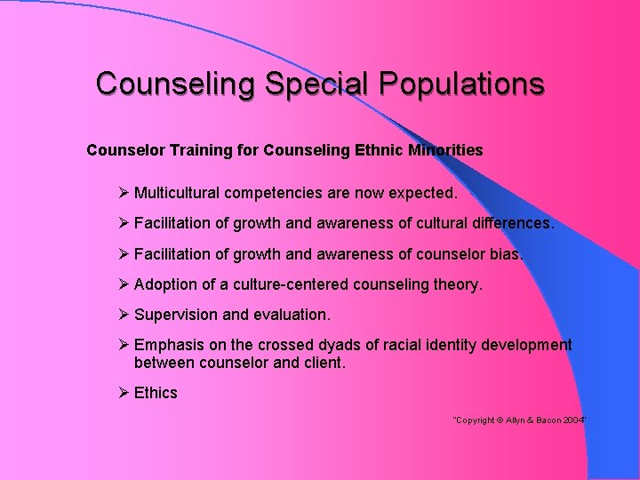 Counseling Special Populations Counselor Training for Counseling Ethnic Minorities Ø Multicultural competencies are now