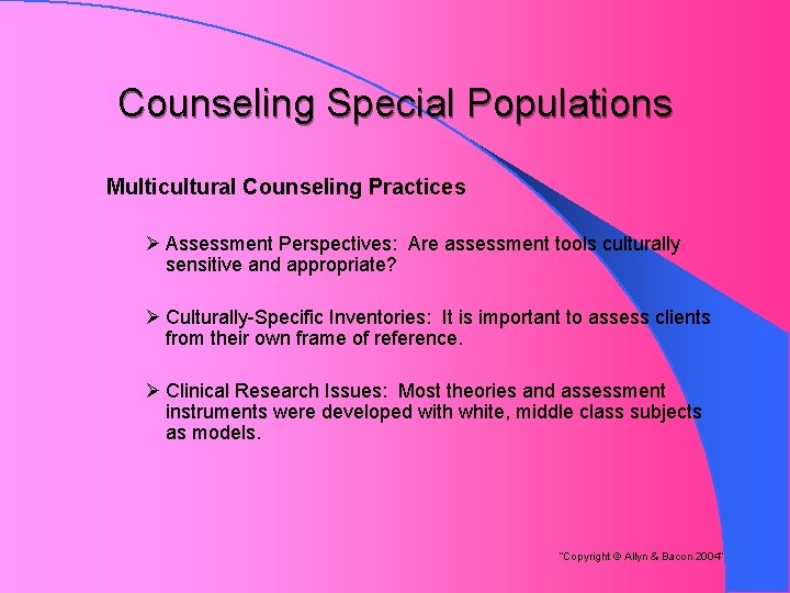 Counseling Special Populations Multicultural Counseling Practices Ø Assessment Perspectives: Are assessment tools culturally sensitive