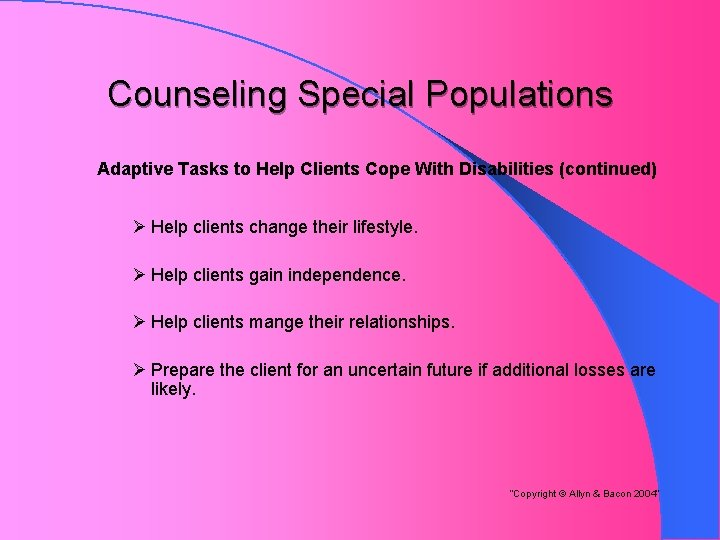 Counseling Special Populations Adaptive Tasks to Help Clients Cope With Disabilities (continued) Ø Help