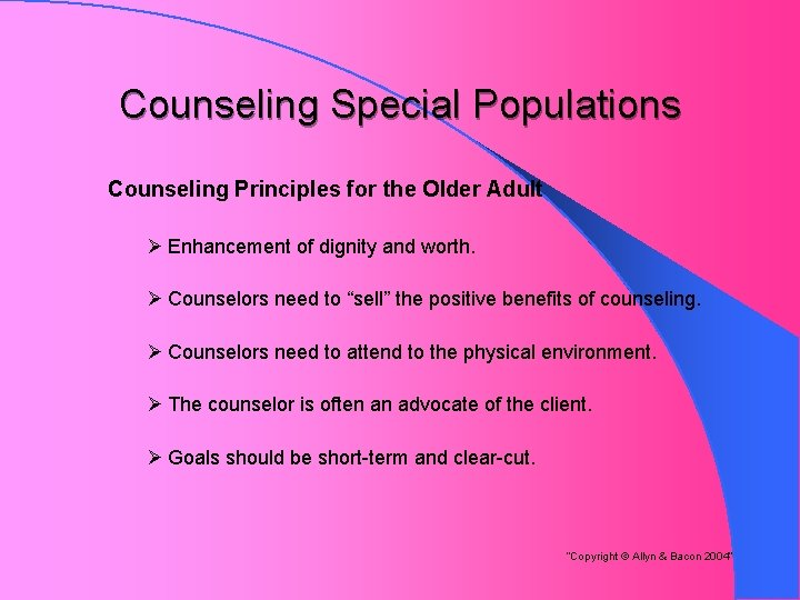Counseling Special Populations Counseling Principles for the Older Adult Ø Enhancement of dignity and