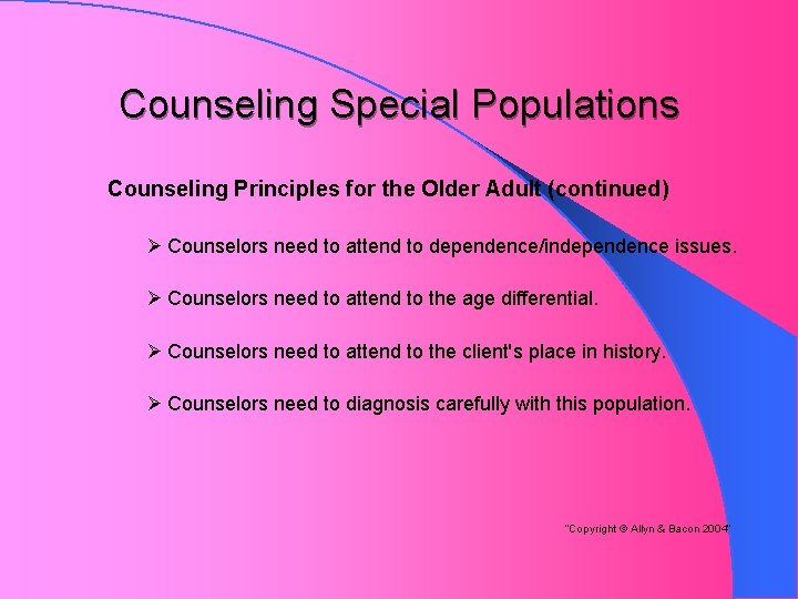 Counseling Special Populations Counseling Principles for the Older Adult (continued) Ø Counselors need to