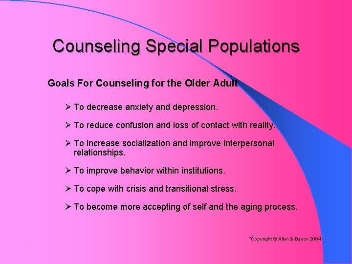 Counseling Special Populations Goals For Counseling for the Older Adult Ø To decrease anxiety