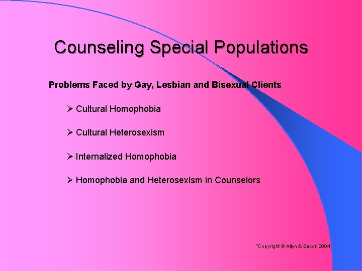 Counseling Special Populations Problems Faced by Gay, Lesbian and Bisexual Clients Ø Cultural Homophobia