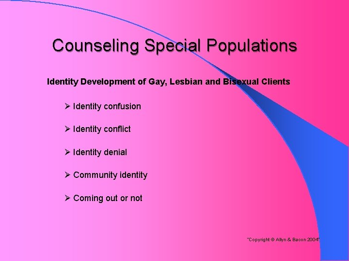 Counseling Special Populations Identity Development of Gay, Lesbian and Bisexual Clients Ø Identity confusion